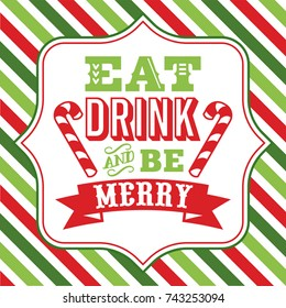 A vector illustration of christmas word art with eat drink and be merry phrase on a fancy frame against a colorful christmas theme stripe background.