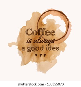 """Vector illustration with """"Coffee is always a good idea"""" phrase and pour coffee blot"""