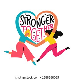 Vector illustration with couple of women which hugs each other and make heart sign by hands. Stronger together inspirational lettering quote. Colored female typography poster, women team work concept