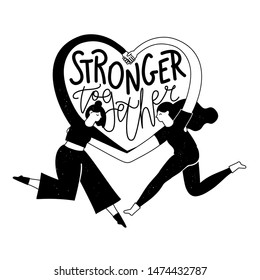 Vector illustration with couple of women which hugs each other and make heart sign by hands. Stronger together inspirational lettering quote. Black white female typography poster, women team work art