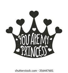 Vector illustration with crown and hearts. You are my princess lettering quote. Romantic vintage style art, print design, valentine's day greeting card