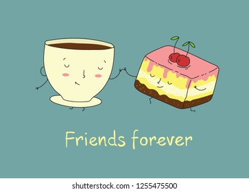 Vector illustration of cup of tea and cake in comic cartoon style.  Funny characters and hand drawn qoute Friend forever