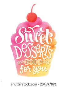 "Vector illustration of cupcake silhouette. ""Sweet desserts good for you"" calligraphic and lettering label or badge. Watercolor design, bakery collection"