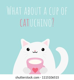 Vector illustration with cute kawaii cat   and text: ''What about a cup of catuchino?'', great for greeting cards, banners, etc.