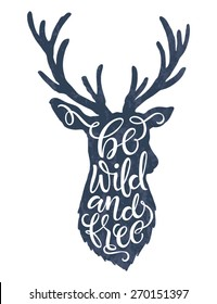 "Vector illustration of deer silhouette. ""Be wild and free"" calligraphic or lettering poster or postcard. Chalk design"
