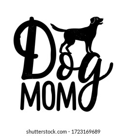 Vector illustration with dog and lettering phrase. Dog Mom. Funny typography poster, apparel print design with domestic animal