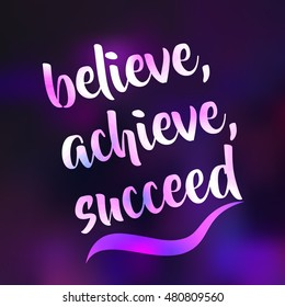 Vector illustration EPS 10. Phrase: believe, achieve, succeed. Lettering on blurred background. Abstract blurred background. Mesh blurred background. Typographical template for poster.