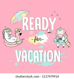 Vector illustration, fashion print for summer t shirt  with lettering ready for vacation, unicorns, watercolor spots, paint, beach party