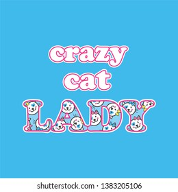 Vector illustration, fashion print for t shirt, pajamas, other clothes, lettering crazy cat lady with kawaii kitten's faces isolated on sky blue, animal protection, animal lover