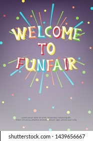 Vector illustration with fireworks, confetti and bright inscription Welcome to Funfair on dark background. For greeting card, party invitation, post in social media or mailing, banner, poster.