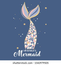 Vector illustration of fish tail with sparkle scales, gold contour isolated on dark blue, cartoon card with fairy tale character, lettering i am actually a mermaid, fashion print drawn with a tablet