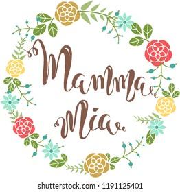 Vector illustration, flower round frame, lettering Mamma mia