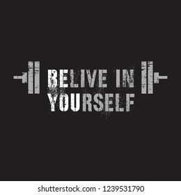 Vector illustration in the form of the message: believe in yourself. The inspirational fitness quotes. Typography, t-shirt graphics, print, poster, banner, slogan, flyer, postcard
