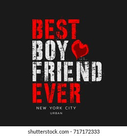 Vector illustration in the form of the message: best boyfriend ever. The New York City Grunge background. Vintage design. Typography, t-shirt graphics, print, poster, banner, slogan, flyer, postcard