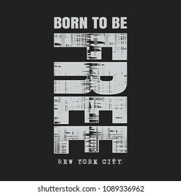 Vector illustration in the form of the message: born to be free. The New York City. Vintage design. Grunge background. Typography, t-shirt graphics, print, poster, banner, slogan, flyer, postcard