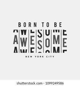 Vector illustration in the form of the message: born to be awesome. The New York City. Typography, t-shirt graphics, print, poster, banner, slogan, flyer, postcard