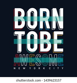 Vector illustration in the form of the message born to be awesome. The New York City. Typography, t-shirt graphics color, print, poster, banner, slogan, flyer, postcard - Vector