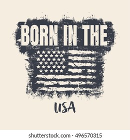 Vector illustration in the form of the message: born in the USA. Stylized American flag. Vintage design. Grunge background. Typography, t-shirt graphics, slogan, print, poster, banner, flyer, postcard