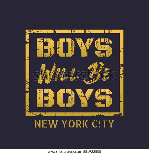 Vector illustration in the form of the message: boys will be boys. The New York City.  Grunge background. Typography, t-shirt graphics, slogan poster, banner, flyer, postcard