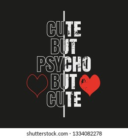 Vector illustration in the form of the message: cute but psycho but cute. Grunge background. Typography, t-shirt graphics, print, poster, banner, slogan, flyer, postcard