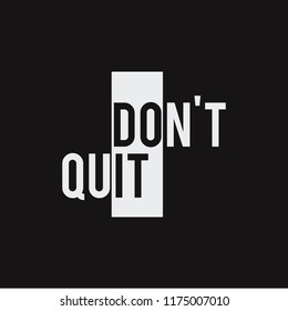 Vector illustration in the form of the message: do not quit. Typography, t-shirt graphics, print, poster, banner, slogan, flyer, postcard