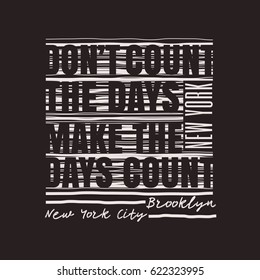 Vector illustration in the form of the message: do not count the days, make the days count. The New York City, Brooklyn.  Typography, t-shirt graphics, slogan poster, banner, flyer, postcard