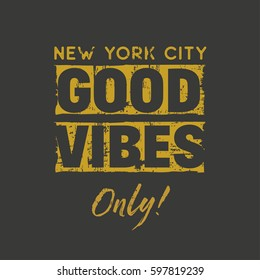 Vector illustration in the form of the message: good vibes only. The New York City. Grunge background. Typography, t-shirt graphics, print, poster, banner, slogan, flyer, postcard