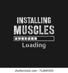 Vector illustration in the form of the message: Installing Muscles.  Grunge background. Vintage design. Typography, t-shirt graphics, print, poster, banner, slogan, flyer, postcard