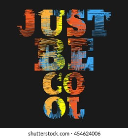 Vector illustration in the form of the message: just be cool. Grunge background.   Typography, print, t-shirt graphics, poster, banner, flyer, postcard