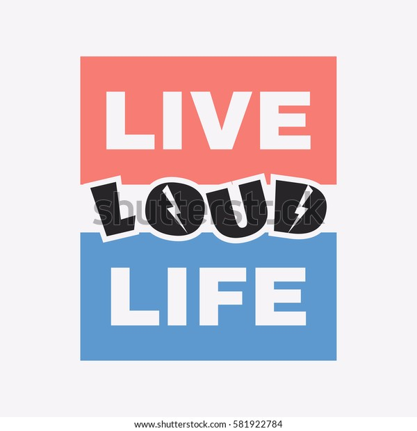 Vector illustration in the form of the message: life, live and loud. Grunge background. Typography, t-shirt graphics, slogan poster, banner, flyer, postcard