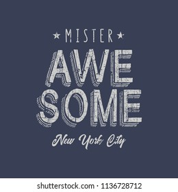 Vector illustration in the form of the message: mister awesome. The New York City. Vintage design. Grunge background. Typography, t-shirt graphics, print, poster, banner, slogan, flyer, postcard