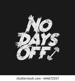 Vector illustration in the form of the message: no days off. Grunge background. Vintage design. Typography, t-shirt graphics, print, poster, banner, slogan, flyer, postcard
