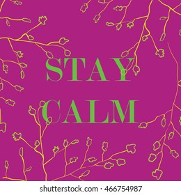 Vector illustration in the form of the message: STAY CALM. Nature background. Typography, print, t-shirt graphics, poster, banner, flyer, postcard