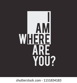 Vector illustration in the form of the message: I am where are you? Typography, t-shirt graphics, print, poster, banner, slogan, flyer, postcard
