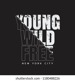 Vector illustration in the form of the message: young, wild and free. New York City. Typography, t-shirt graphics, print, poster, banner, slogan, flyer, postcard