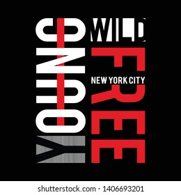Vector illustration in the form of the message , young, wild and free. New York City. Typography, t-shirt graphics, print, poster, banner, slogan, flyer, postcard  Vector