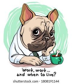 Vector illustration. Funny cartoon. A portrait of a sad bulldog who works hard and does not rest. With an inscription. Drawing for t-shirts, postcard.