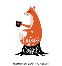 Vector illustration with ginger fox sitting on black stump with cup of tea or coffee. Life begins after coffee lettering quote. Funny typography poster with forest animal and phrase.