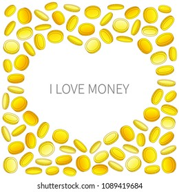 Vector illustration: golden frame of glossy coin icons in different positions in form of heart and inscription I love money isolated on white background.
