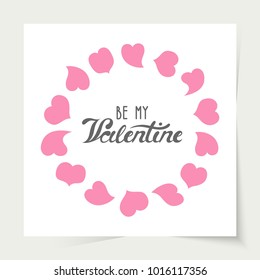 Vector illustration: a greeting card with cartoony wreath of pink hearts and unique typography slogan Be my Valentine for decoration, prints and posters. Design elements isolated on white background.