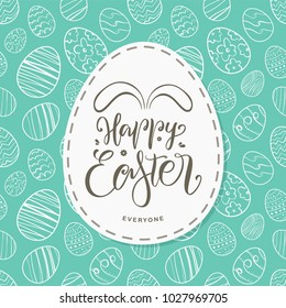 Vector illustration: Greeting card with hand drawn eggs, handwritten lettering of Happy Easter Everyone with bunnies ears.