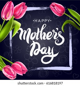 Vector illustration of a Greeting Card Happy Mother's Day. Lettering, calligraphy. Inscription, text on black chalkboard background with tulips in white frame