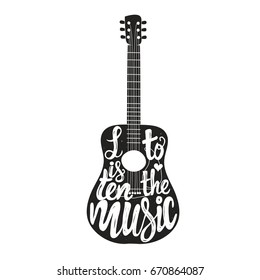 Vector illustration with guitar. Listen to the Music lettering quote. Monochrome black and white inspiration typography poster. Hand drawn style hipster print design