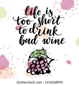 Vector illustration, hand drawn grape and lettering. Life is too short to drink bad wine poster.