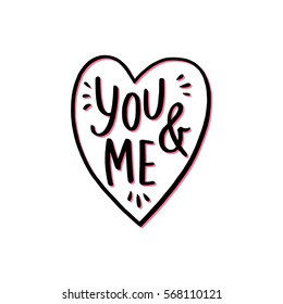 Vector illustration with a hand drawn heart. Handwritten lettering of a phrase You and Me.