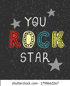 Vector illustration with hand drawn lettering - You rock star . Colourful typography design in Scandinavian style for postcard, banner, t-shirt print, invitation, greeting card, poster