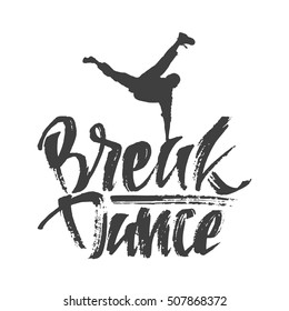 Vector illustration: Hand drawn lettering composition with text of Break Dance and Dancer silhouette. Modern calligraphy. Graffiti style. Template of emblem