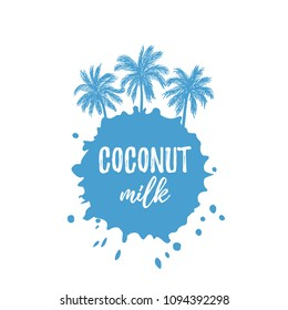 Vector illustration, hand drawn paint stain and palm trees. Coconut milk text.