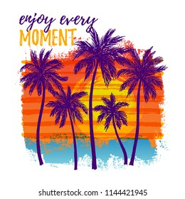 Vector illustration of a hand drawn palm trees on a paint background. Design element for t-shirt prints. Enjoy every moment text.