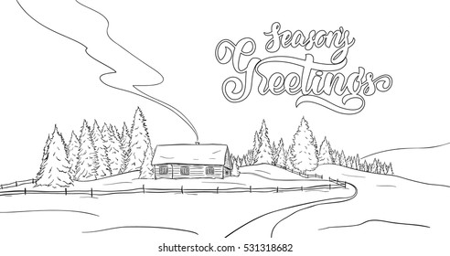 Vector illustration: Hand drawn sketch of winter landscape with small house in pine forest. Christmas postcard. Lettering of Season's Greetings.